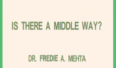 Is There A Middle Way? – Dr F. A. Mehta